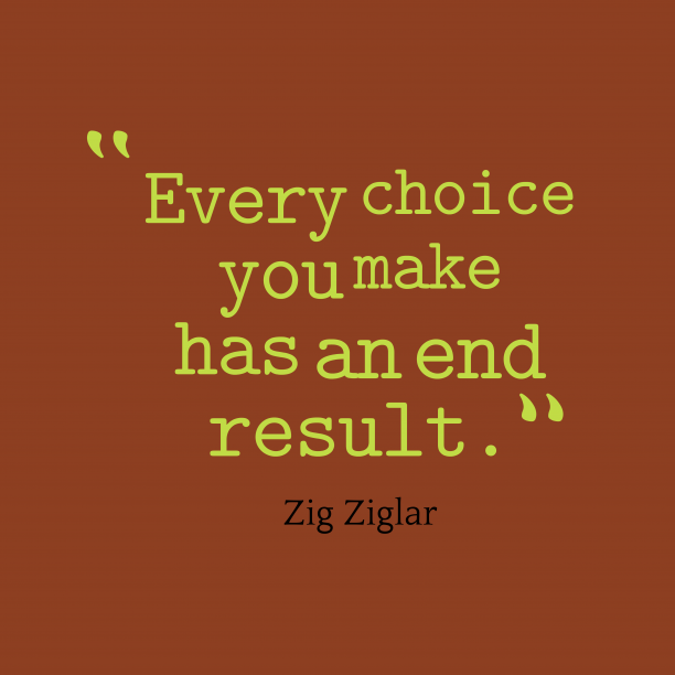 Zig Ziglar quote about choice.