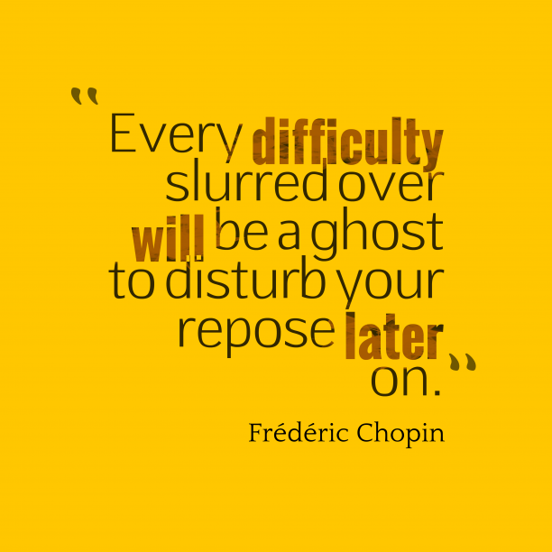 Frédéric Chopin quote about difficulties.