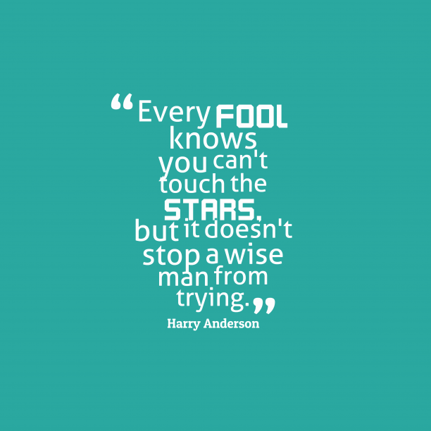Harry Anderson 's quote about . Every fool knows you can't…