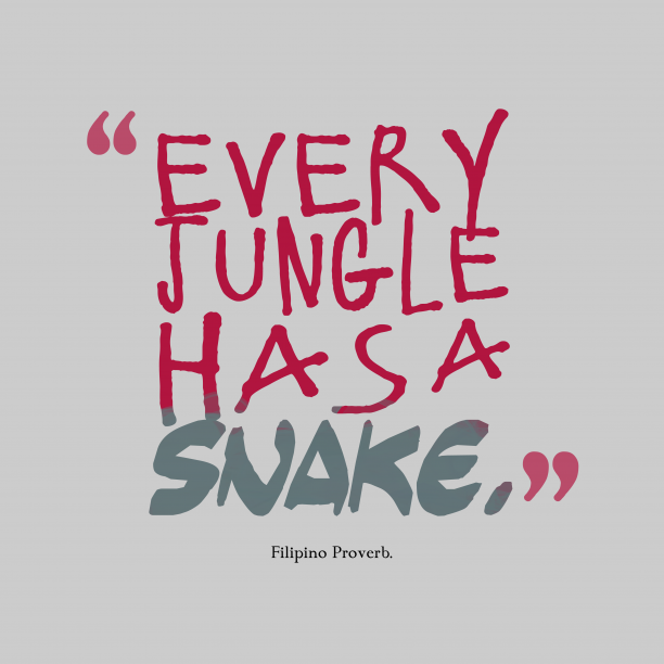 Filipino Wisdom. 's quote about . Every jungle has a snake….