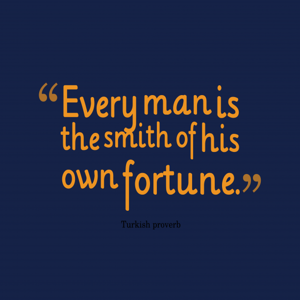 Turkish proverb about fortune.