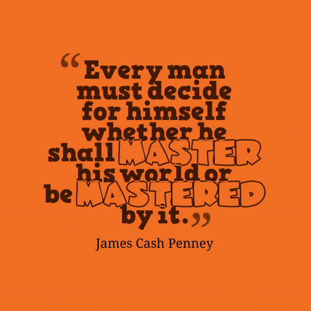 James Cash Penney 's quote about decide, destination. Every man must decide for…
