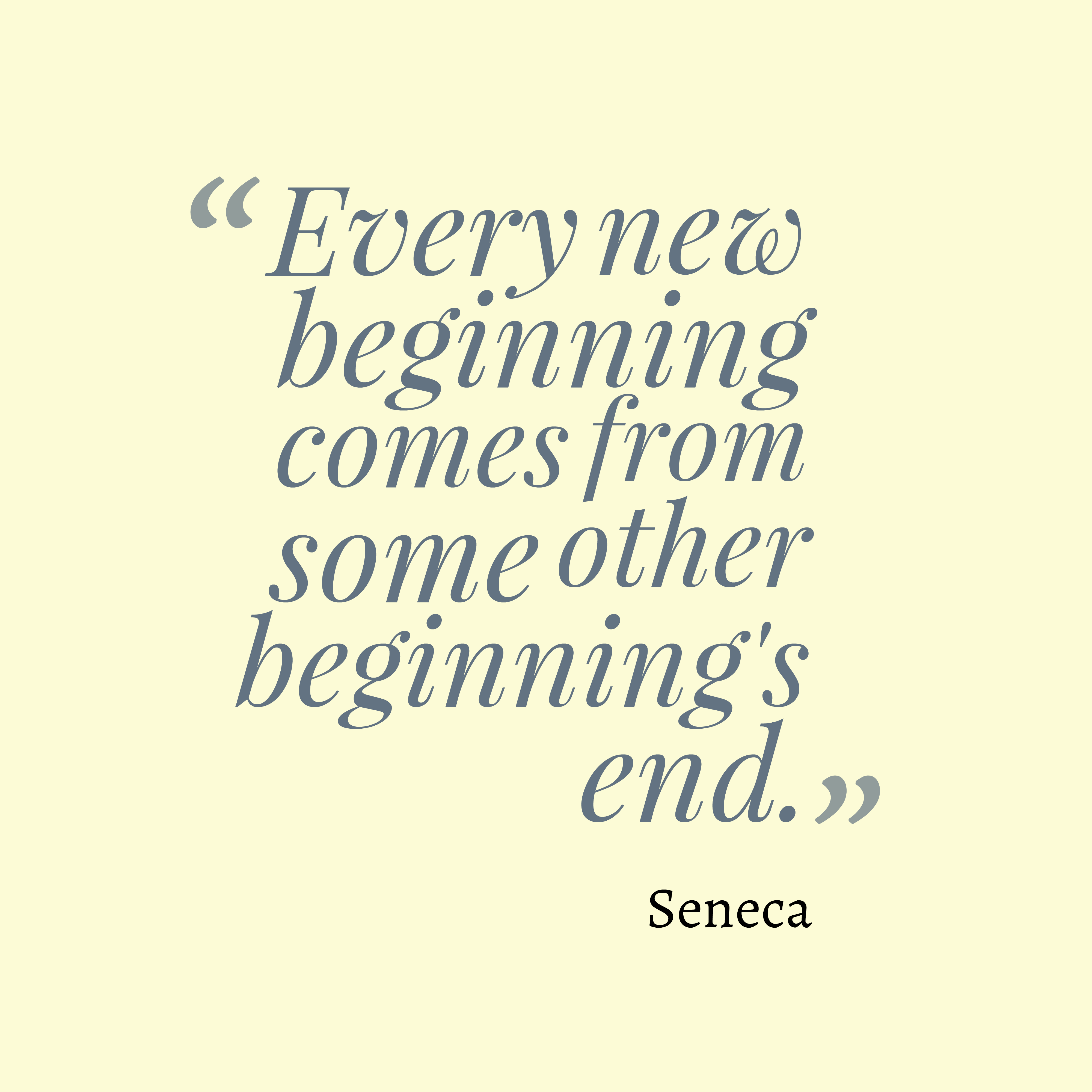Quotes image of Every new beginning comes from some other beginning's end.