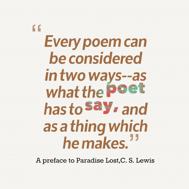 C. S. Lewis 's quote about poem. Every poem can be considered…
