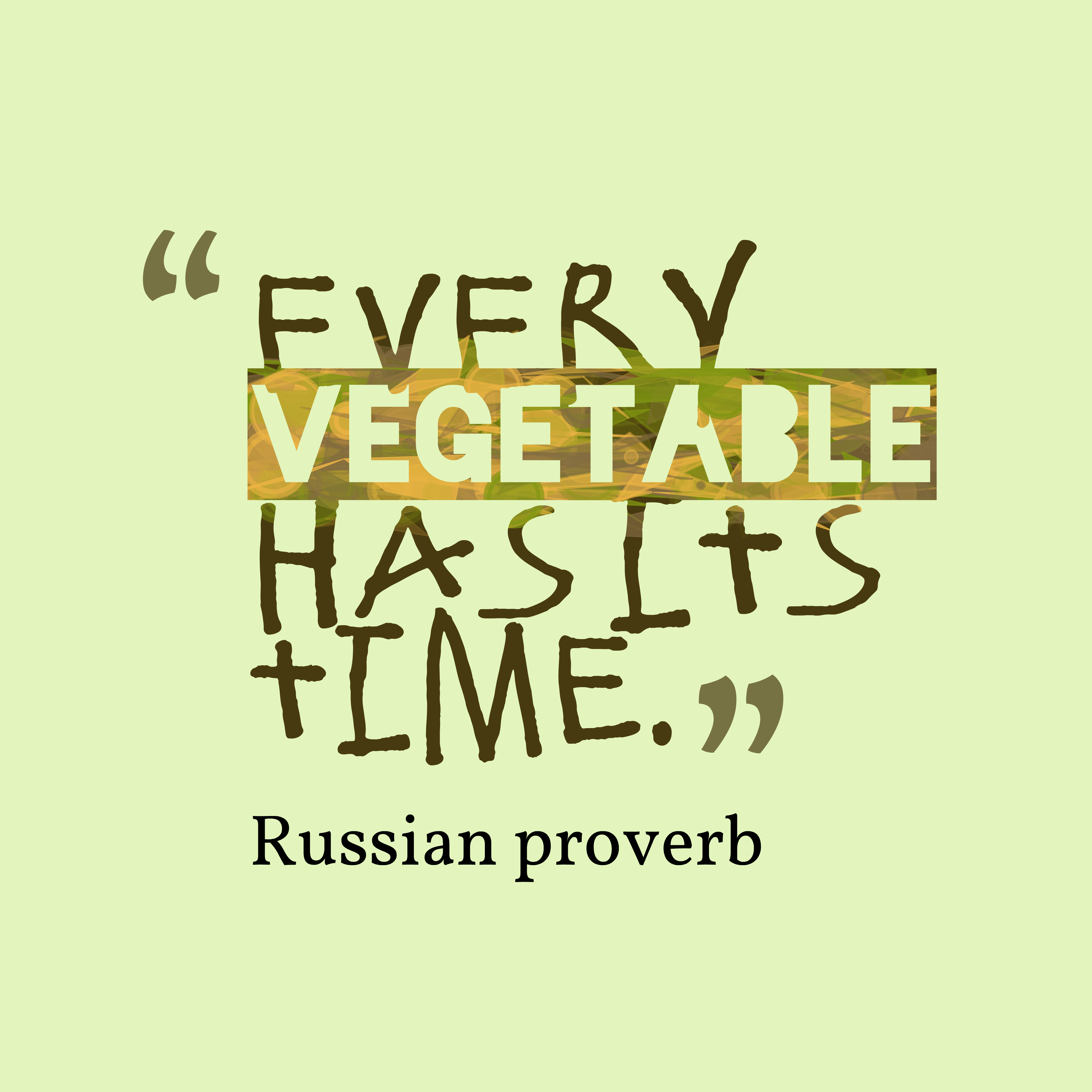 Quotes image of Every vegetable has its time.