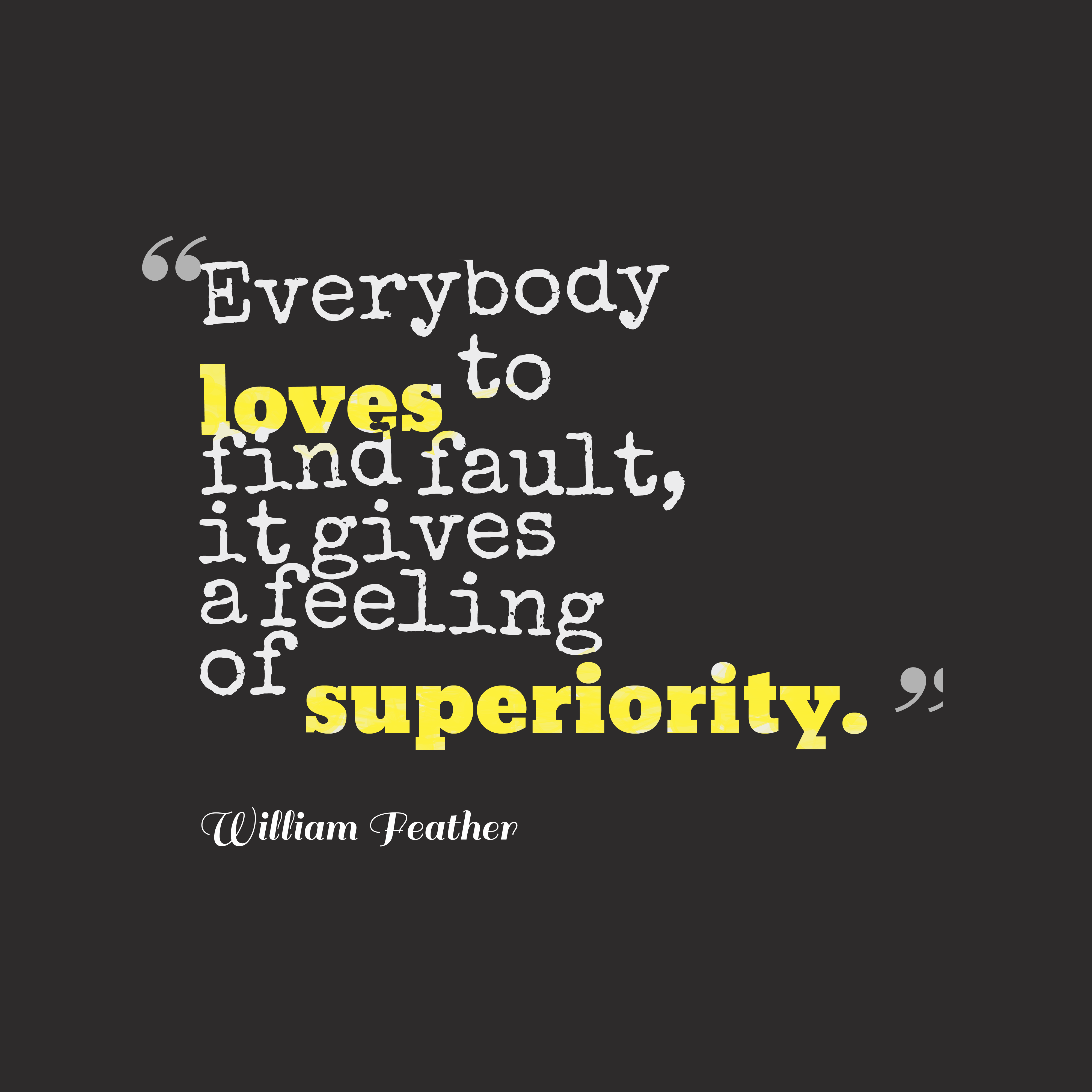 Quotes image of Everybody loves to find fault, it gives a feeling of superiority.