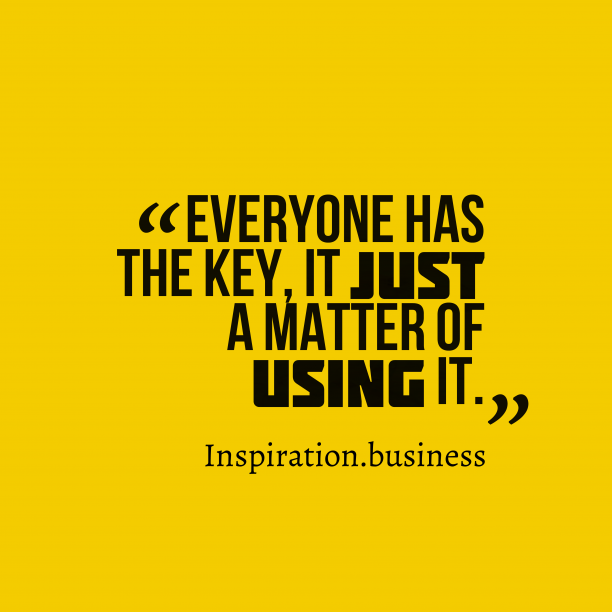 Inspiration.business 's quote about keys, success. Everyone has the key, it…