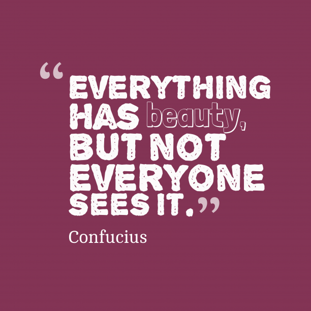 Confucius quote about beauty.