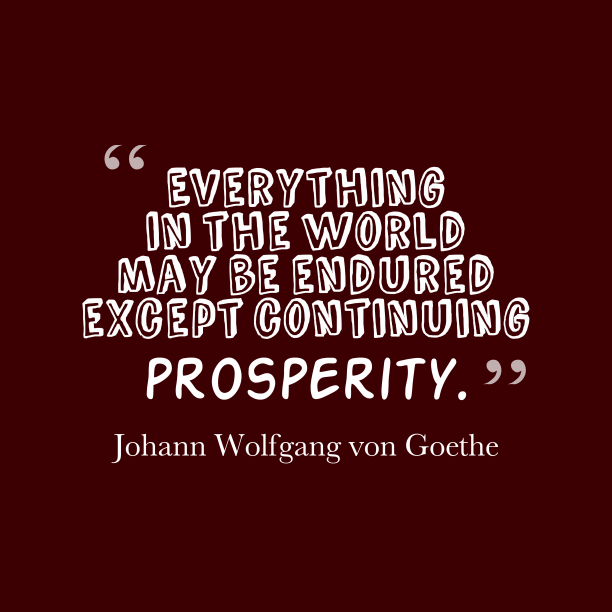 Johann Wolfgang Von Goethe quote about prosperity.