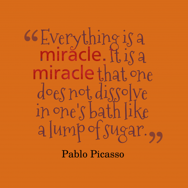 Pablo Picasso quote about miracle.