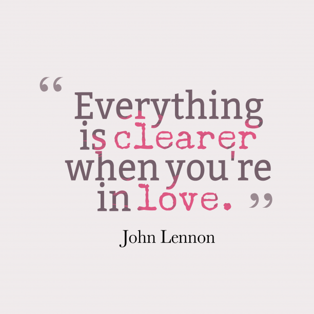 John Lennon 's quote about love, kindness. Everything is clearer when you're…