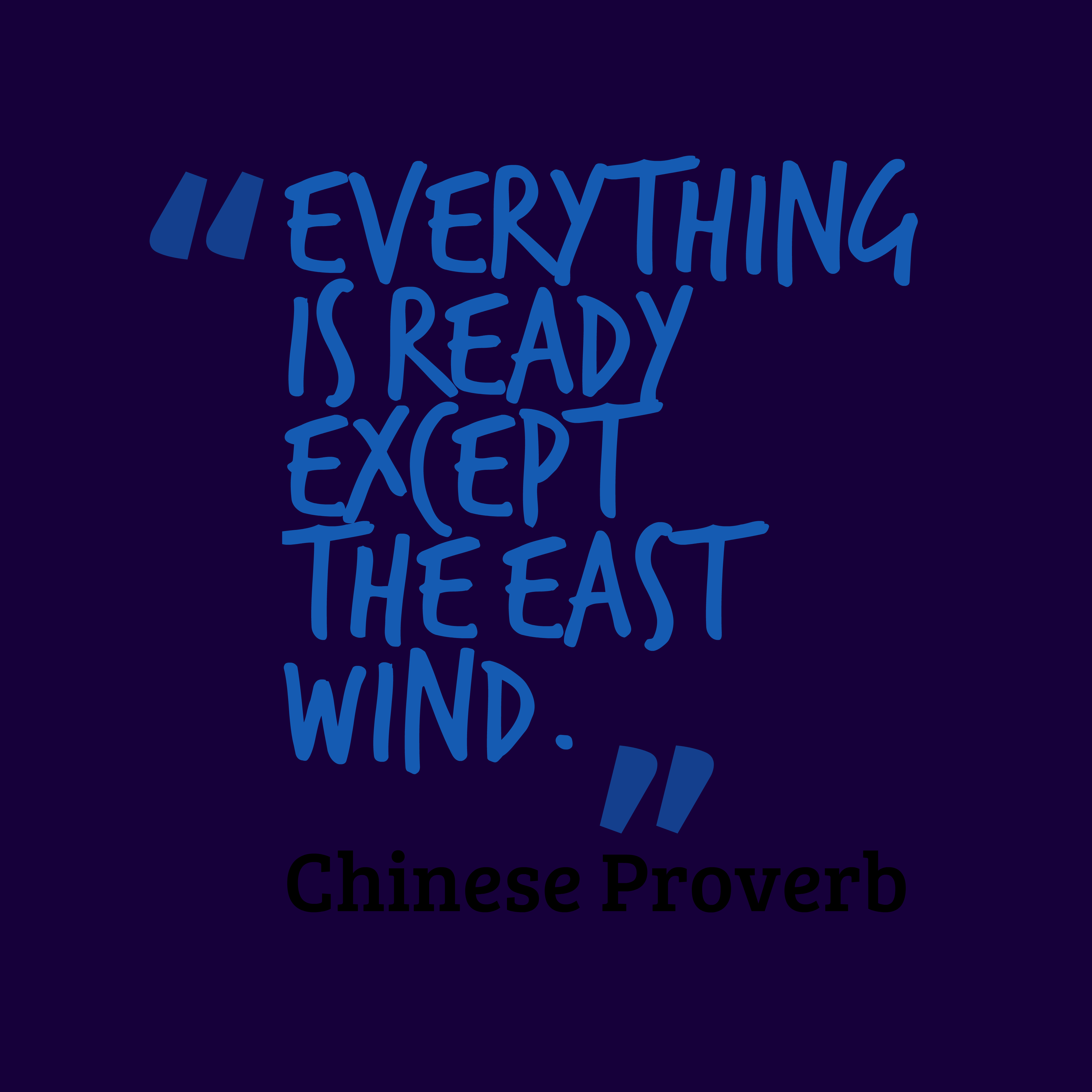 Quotes image of Everything is ready except the east wind.