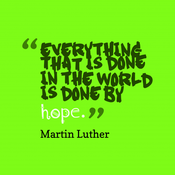 Martin Luther 's quote about . Everything that is done in…