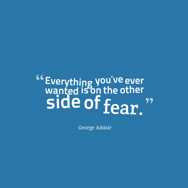 George Addair quote about fear.