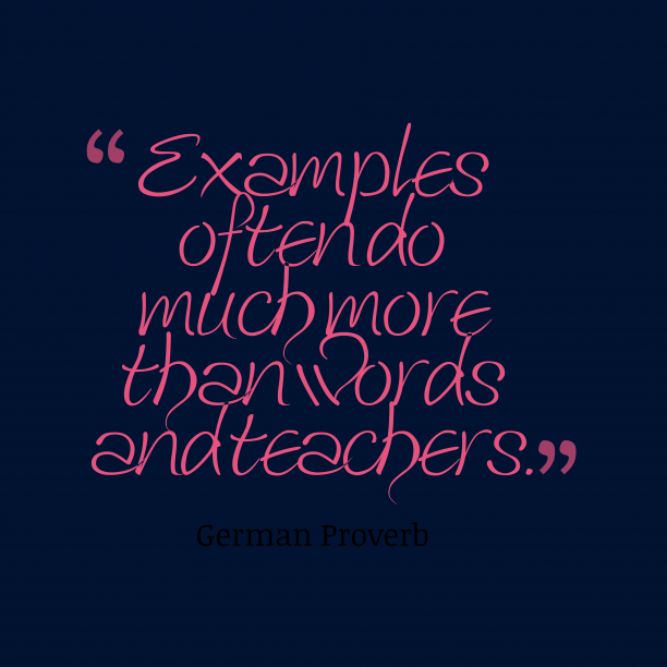 German Wisdom 's quote about Examples. Examples often do much more…