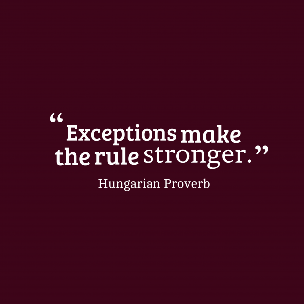 Hungarian Wisdom 's quote about Exception. Exceptions make the rule stronger….