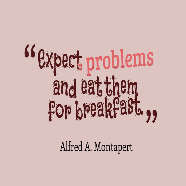 Alfred A. Montapert 's quote about problem. Expect problems and eat them…