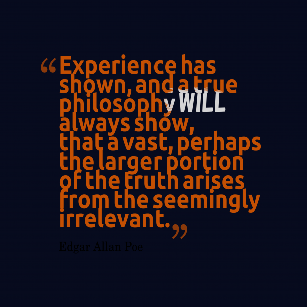 Edgar Allan Poe 's quote about . Experience has shown, and a…
