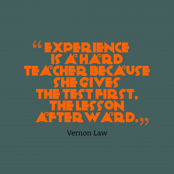 Vernon Law quote about experience.