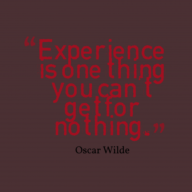 Oscar Wilde 's quote about . Experience is one thing you…