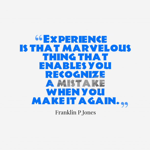 Franklin P Jones 's quote about . Experience is that marvelous thing…