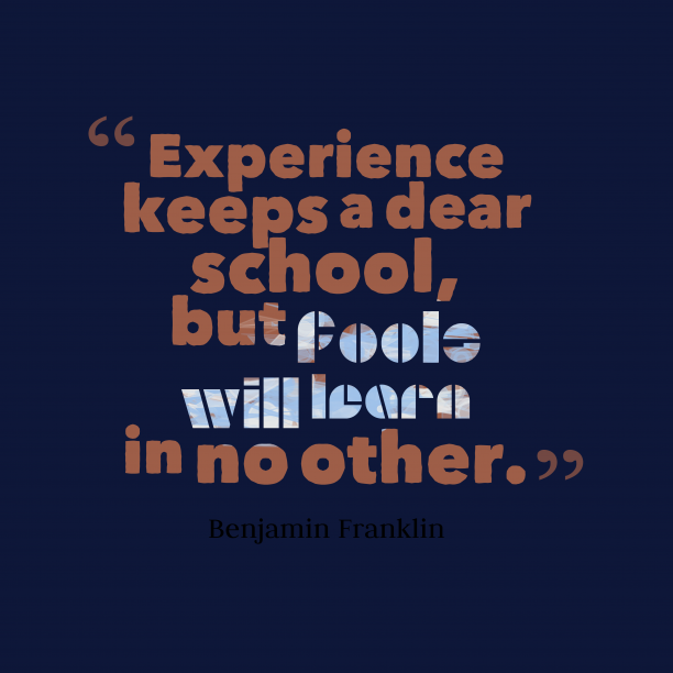 Benjamin Franklin quote about experience.
