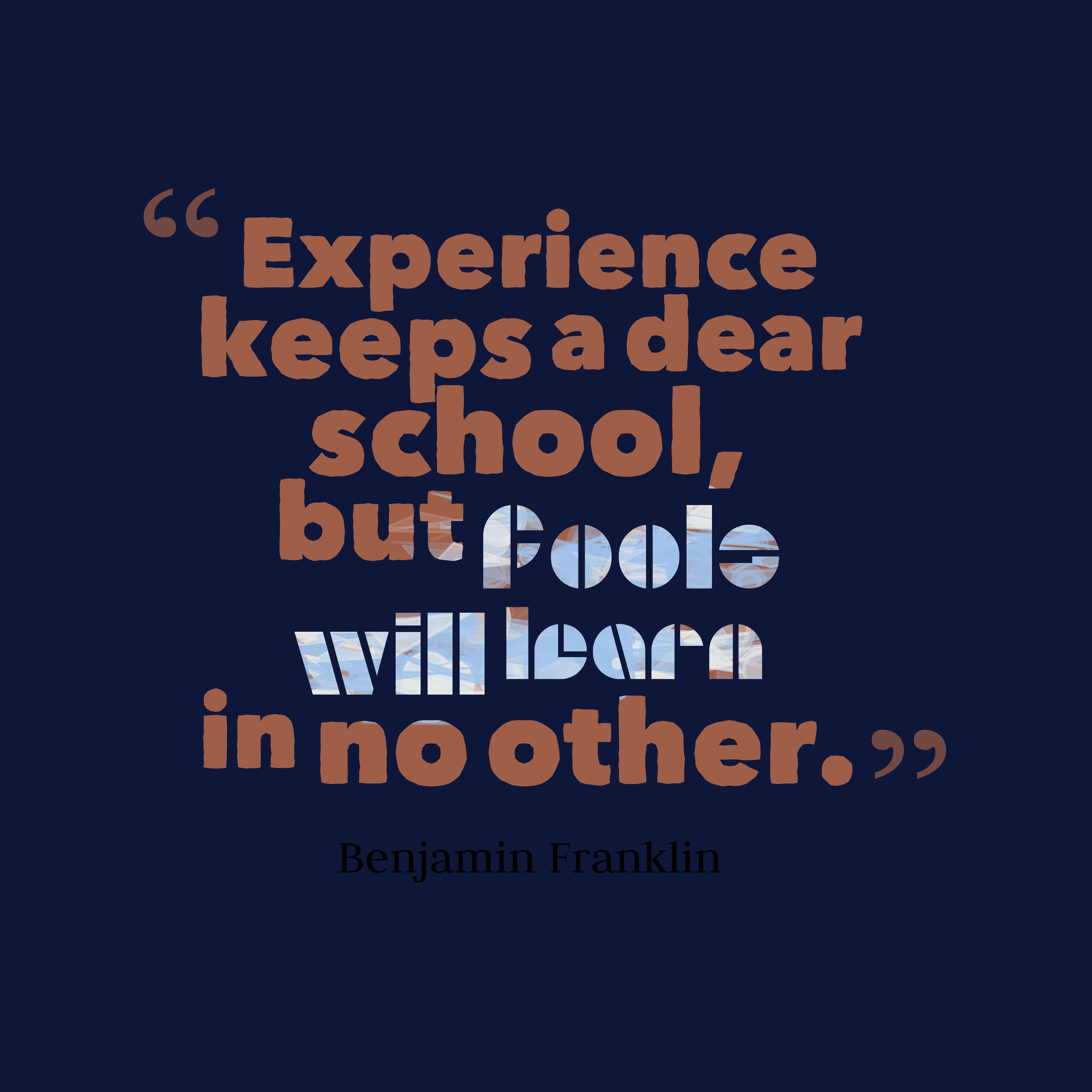 Quotes image of Experience keeps a dear school, but fools will learn in no other.