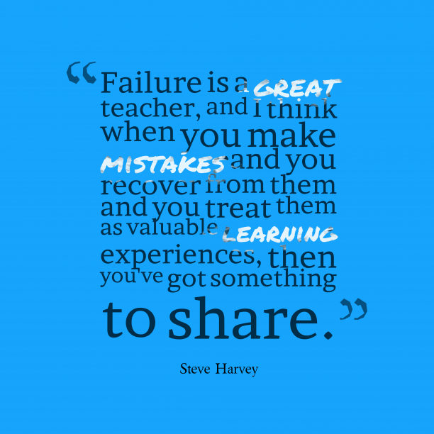 Steve Harvey 's quote about failure,experience. Failure is a great teacher,…