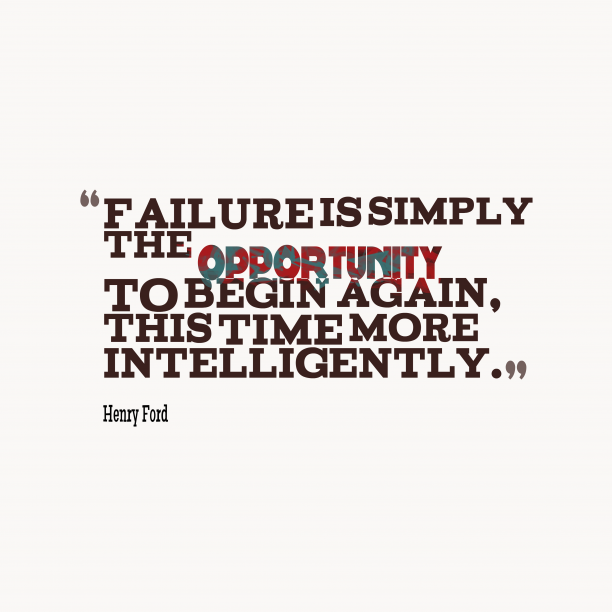 Henry Ford 's quote about Failure. Failure is simply the opportunity…