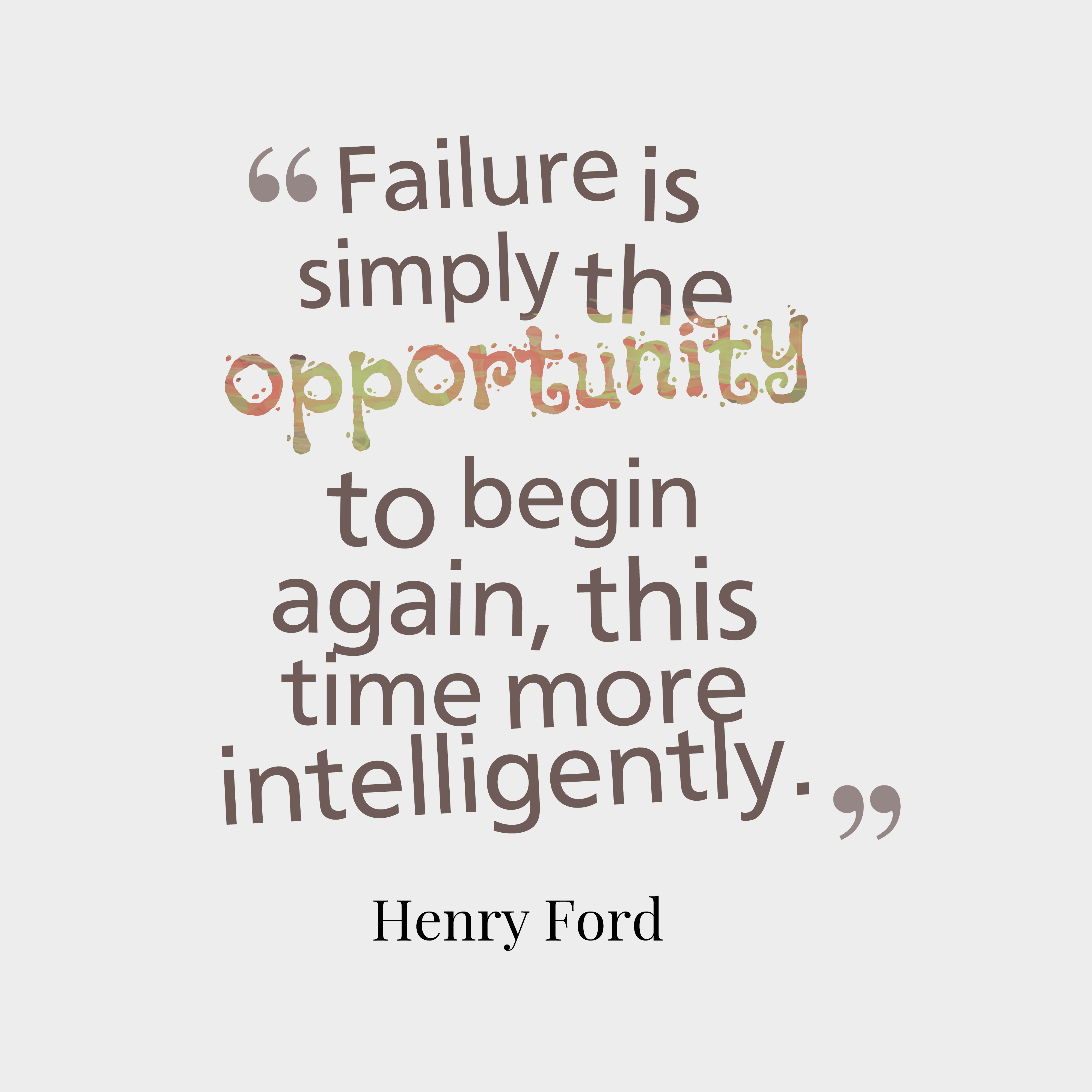 Quotes image of Failure is simply the opportunity to begin again, this time more intelligently.