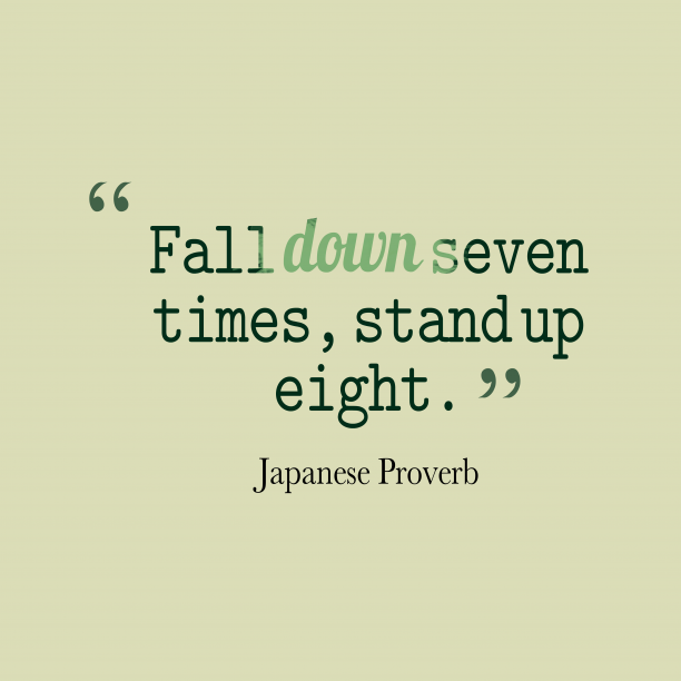 Japanese Wisdom 's quote about . Fall down seven times, stand…