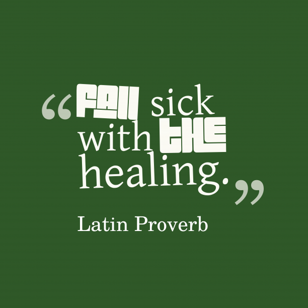 Latin Wisdom 's quote about . Fall sick with the healing….