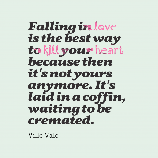 Ville Valo 's quote about . Falling in love is the…