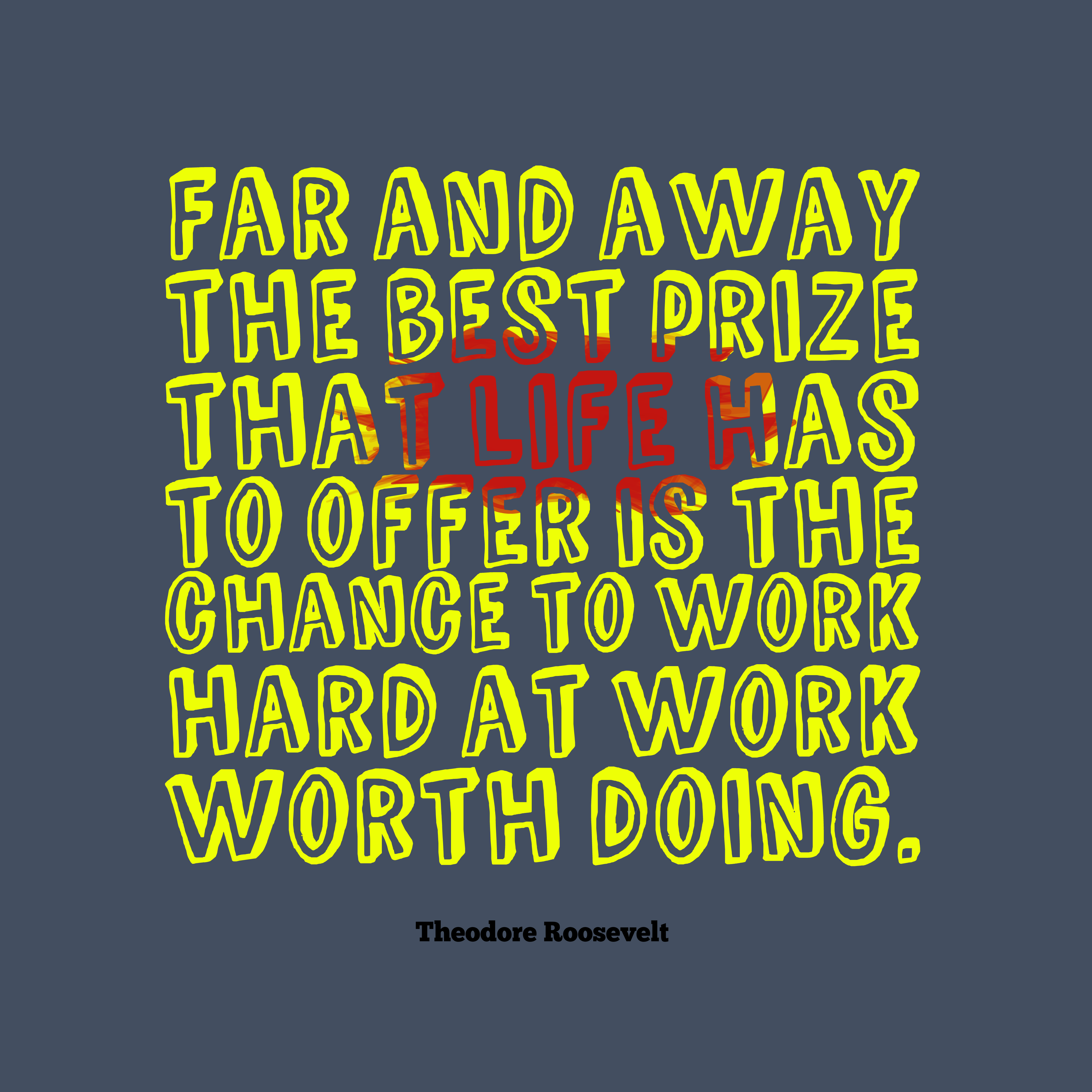 Quotes image of Far and away the best prize that life has to offer is the chance to work hard at work worth doing.