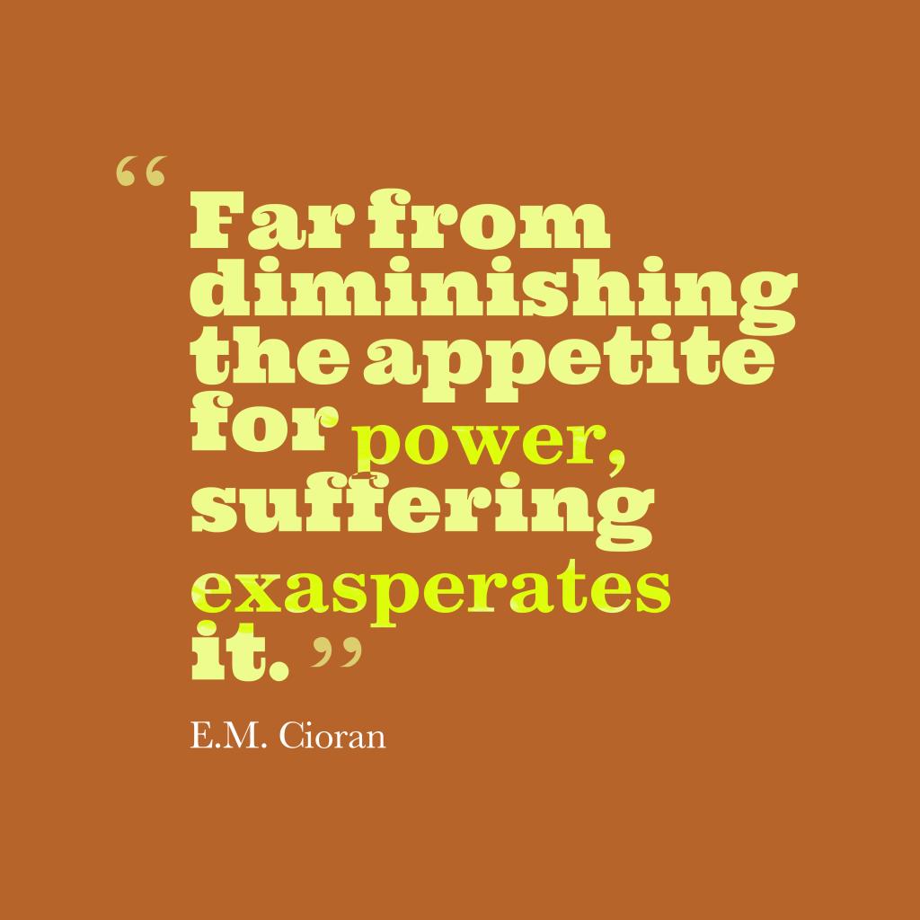 Picture 187 E M Cioran Quote About Power