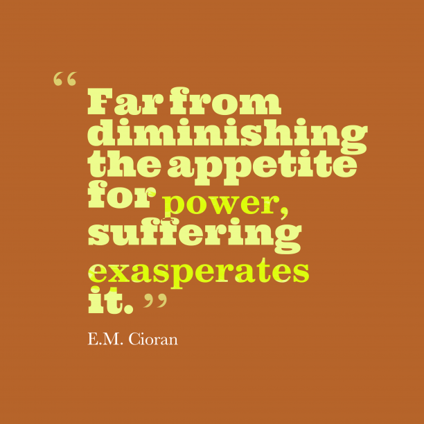E.M. Cioran 's quote about . Far from diminishing the appetite…