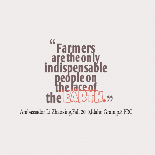 PRC 's quote about . Farmers are the only indispensable…