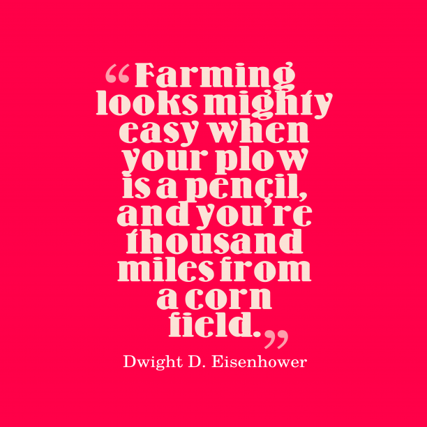 Dwight D. Eisenhower 's quote about . Farming looks mighty easy when…