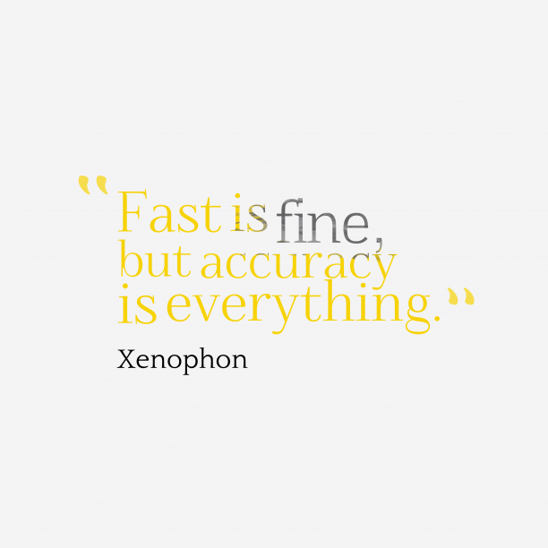 Xenophon 's quote about accuracy. Fast is fine, but accuracy…