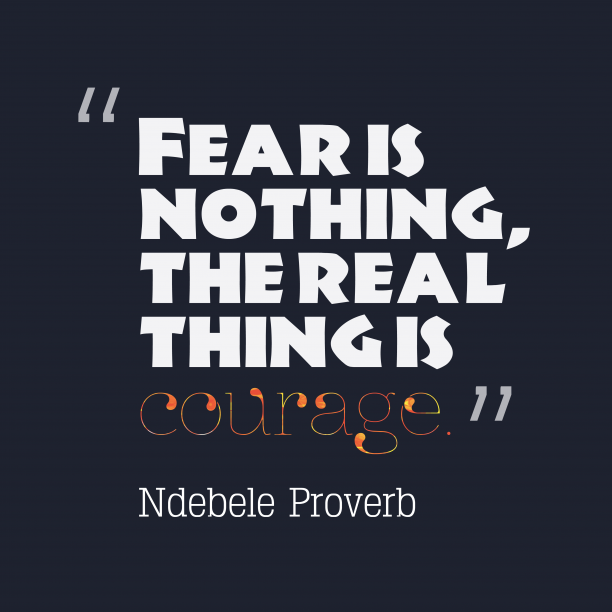 Ndebele wisdom about fear.