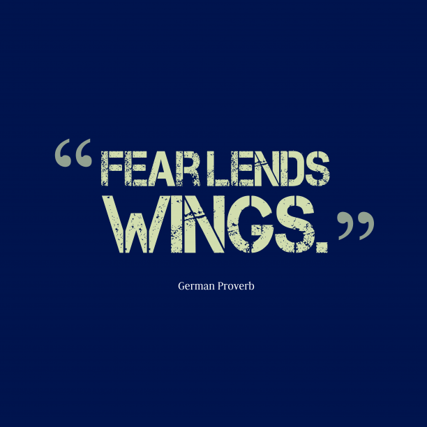 German Wisdom 's quote about . Fear lends wings….