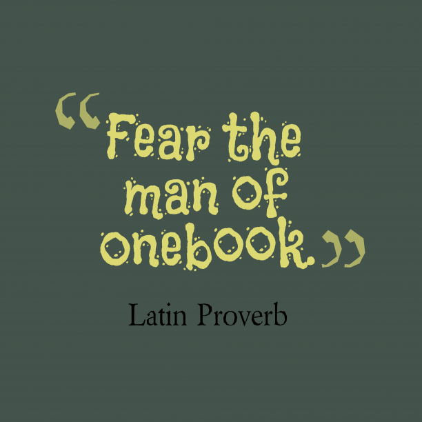 Latin Wisdom 's quote about Book. Fear the man of one…