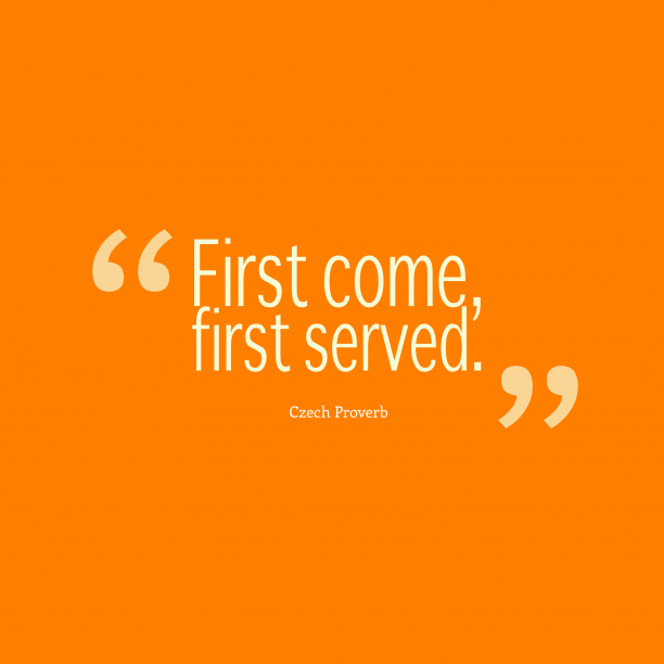 Czech Wisdom 's quote about First, served. First come, first served….