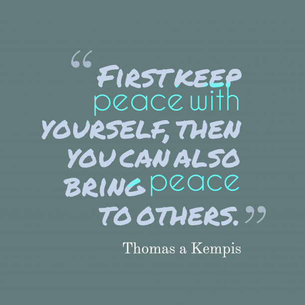 Thomas a Kempis 's quote about peace, yourself. First keep peace with yourself,…