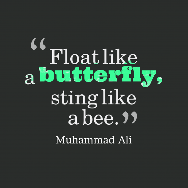 Muhammad Ali 's quote about sport. Float like a butterfly, sting…