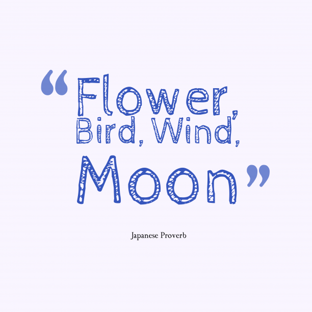 Japanese Wisdom 's quote about . Flower, Bird, Wind, Moon …