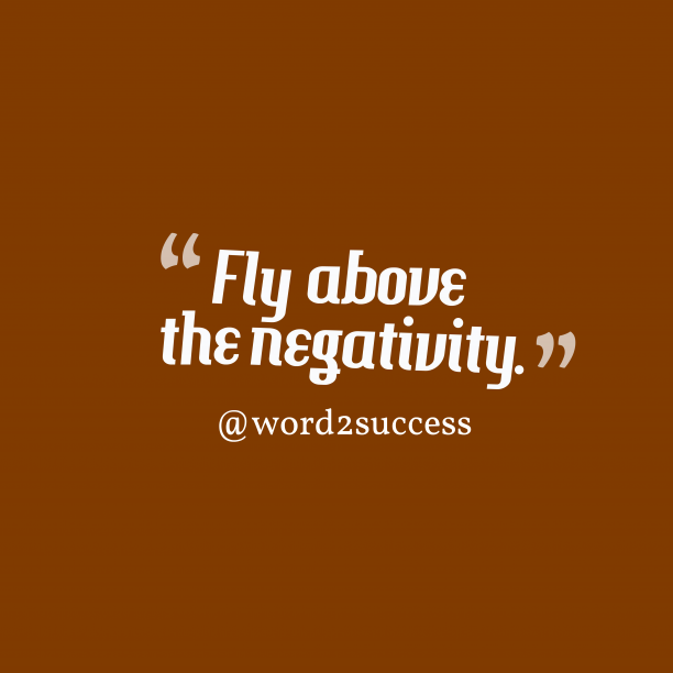 @word2success 's quote about think, power. Fly above the negativity….