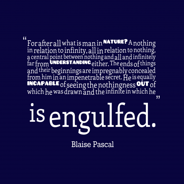 Blaise Pascal 's quote about . For after all what is…