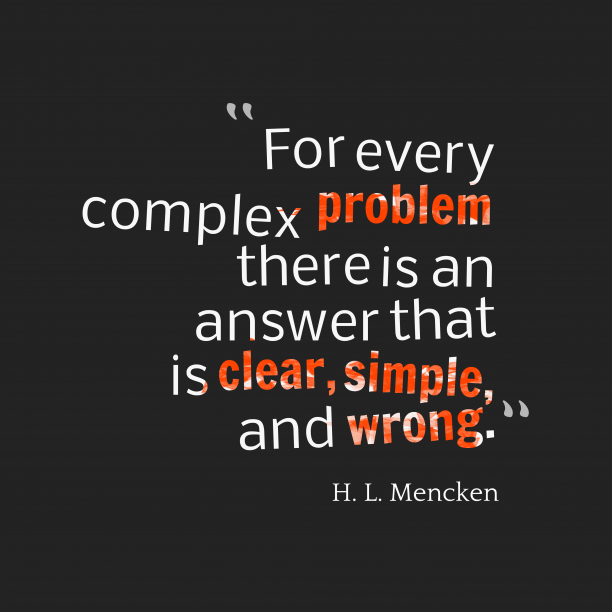 H. L. Mencken 's quote about solution. For every complex problem there…