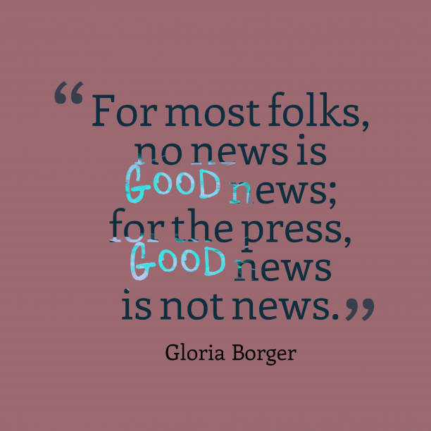 Gloria Borger 's quote about news. For most folks, no news…